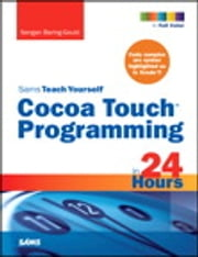 Sams Teach Yourself Cocoa Touch Programming in 24 Hours ebook by Sengan Baring-Gould