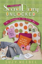 Secret Diary Unlocked - My Struggle to Like Me ebook by Suzy Weibel