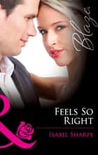 Feels So Right (Mills & Boon Blaze) (Friends With Benefits, Book 3) ebook by Isabel Sharpe
