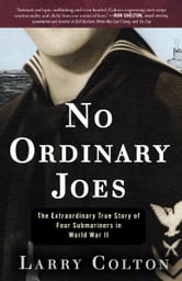 No Ordinary Joes - The Extraordinary True Story of Four Submariners in War and Love and Life ebook by Larry Colton