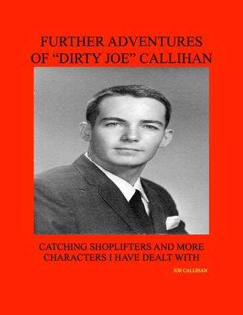 "Further Adventures of ""Dirty Joe"" Callihan ebook by Joe Callihan"