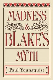Madness and Blake's Myth ebook by Paul Youngquist