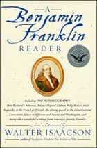 A Benjamin Franklin Reader eBook by Walter Isaacson