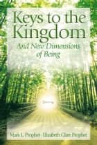 Keys to the Kingdom - And New Dimensions of Being ebook by Mark L. Prophet, Elizabeth Clare Prophet