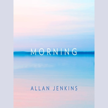 Morning: How to make time: A manifesto audiobook by Allan Jenkins