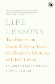 Life Lessons - Two Experts on Death and Dying Teach Us About the ebook by Elisabeth Kübler-Ross,David Kessler