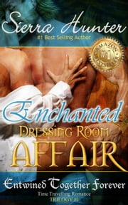 Enchanted - The Dressing Room Affair - Entwined Together Forever Trilogy, #1 ebook by Sierra Hunter