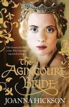 The Agincourt Bride ebook by Joanna Hickson