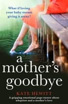 A Mother's Goodbye - A gripping emotional page-turner about adoption and a mother's love 電子書籍 by Kate Hewitt