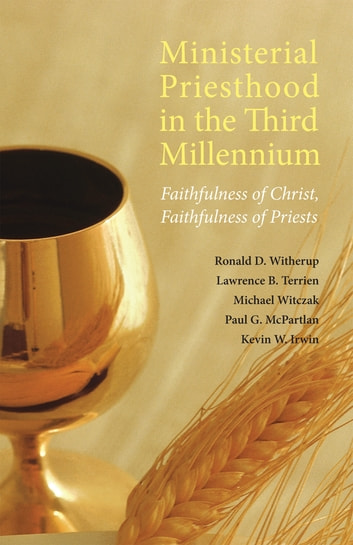 Ministerial Priesthood in the Third Millennium - Faithfulness of Christ, Faithfulness of Priests ebook by Lawrence B. Terrien,Michael Witczak,Ronald D. Witherup PSS,Paul G. McPartlan,Monsignor Kevin W. Irwin