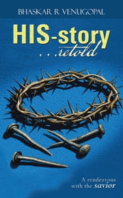 HIS-story…retold - A rendezvous with the savior ebook by Bhaskar R Venugopal