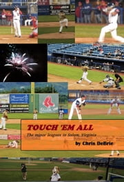 Touch 'em All: The Minor Leagues in Salem, Virginia ebook by Chris DeBrie
