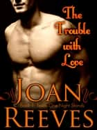 The Trouble With Love ebook by Joan Reeves
