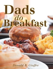 Dads Do Breakfast ebook by Donald B. Gioffre