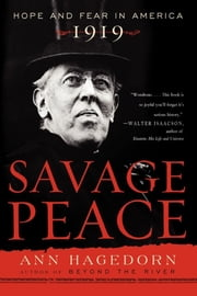 Savage Peace - Hope and Fear in America, 1919 ebook by Ann Hagedorn