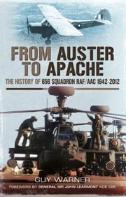 From Auster to Apache - The History of 656 Squadron RAF/ACC 1942-2012 ebook by Guy Warner