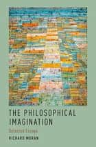 The Philosophical Imagination - Selected Essays ebook by Richard Moran