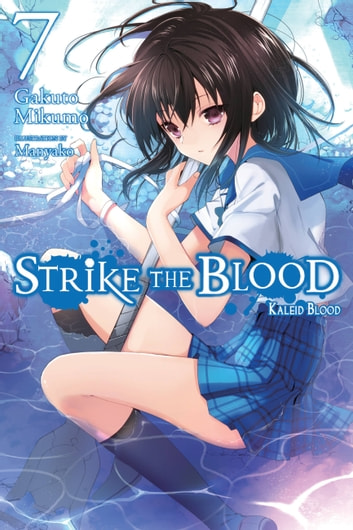 Strike the Blood, Vol. 7 (light novel) - Kaleid Blood ebook by Gakuto Mikumo,Manyako