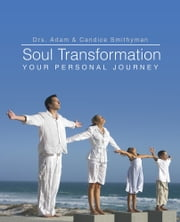 Soul Transformation - Your Personal Journey ebook by Drs. Adam and Candice Smithyman