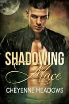 Shadowing Mace ebook by Cheyenne Meadows