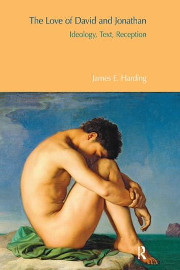 The Love of David and Jonathan - Ideology, Text, Reception ebook by James E. Harding