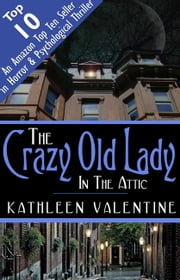 The Crazy Old Lady in the Attic ebook by Kathleen Valentine