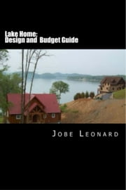 Lake Home: Design and Budget Guide ebook by Jobe Leonard