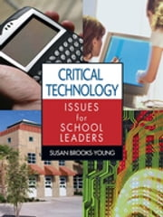 Critical Technology Issues for School Leaders ebook by Dr. Susan J. Brooks-Young
