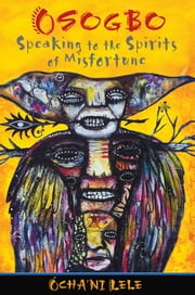 Osogbo - Speaking to the Spirits of Misfortune ebook by Ócha'ni Lele