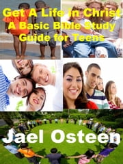 "Teens Bible Study Guide (Illustrated) ""Get A Life in Christ"" ebook by Jael Osteen"