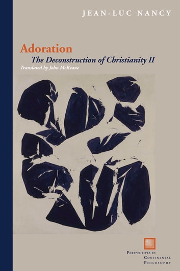 Adoration - The Deconstruction of Christianity II ebook by Jean-Luc Nancy