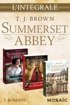 Summerset Abbey : l'intégrale de la série ebook by T. J. Brown