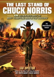 The Last Stand of Chuck Norris - 400 All New Facts About the Most Terrifying Man in the Universe ebook by Ian Spector