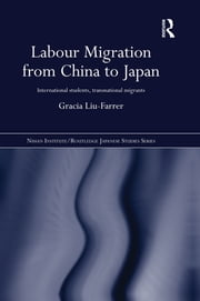 Labour Migration from China to Japan - International Students, Transnational Migrants ebook by Gracia Liu-Farrer