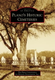 Plano's Historic Cemeteries ebook by The Plano Conservancy for Historic Preservation, Inc