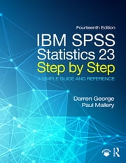 IBM SPSS Statistics 23 Step by Step - A Simple Guide and Reference ebook by Darren George,Paul Mallery