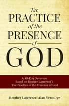 The Practice of the Presence of God ebook by Alan Vermilye, Brother Lawrence