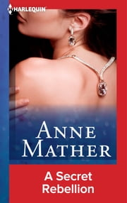 A Secret Rebellion ebook by Anne Mather