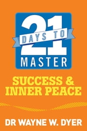 21 Days to Master Success and Inner Peace ebook by Wayne W. Dyer