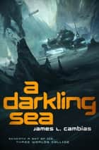 A Darkling Sea ebook by James L. Cambias