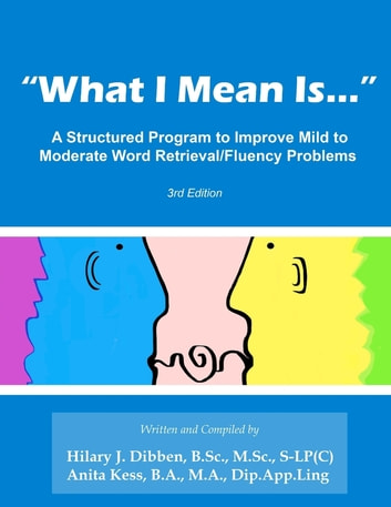 What I Mean Is A Structured Program To Improve Mild Moderate Retrieval Fluency Problems 3rd Edition