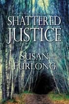 Shattered Justice ebook by Susan Furlong