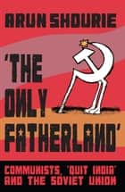 The Only Fatherland ebook by Arun Shourie