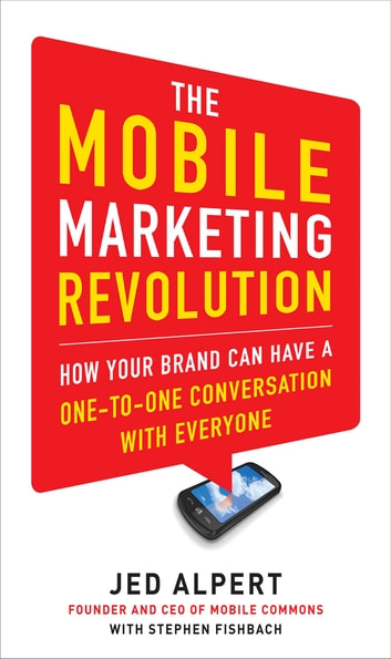 The Mobile Marketing Revolution: How Your Brand Can Have a One-to-One Conversation with Everyone ebook by Jed Alpert