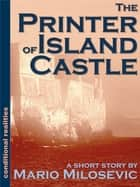 The Printer of Island Castle ebook by Mario Milosevic