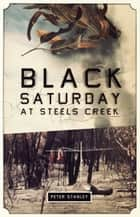 Black Saturday at Steels Creek ebook by Peter Stanley