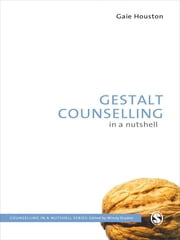 Gestalt Counselling in a Nutshell ebook by Ms Gaie Houston
