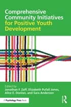 Comprehensive Community Initiatives for Positive Youth Development ebook by Jonathan F. Zaff,Elizabeth Pufall Jones,Alice E. Donlan,Sara Anderson