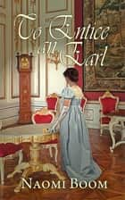 To Entice an Earl ebook by Naomi  Boom