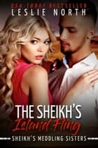 The Sheikh's Island Fling - Sheikh's Meddling Sisters, #2 ebook by